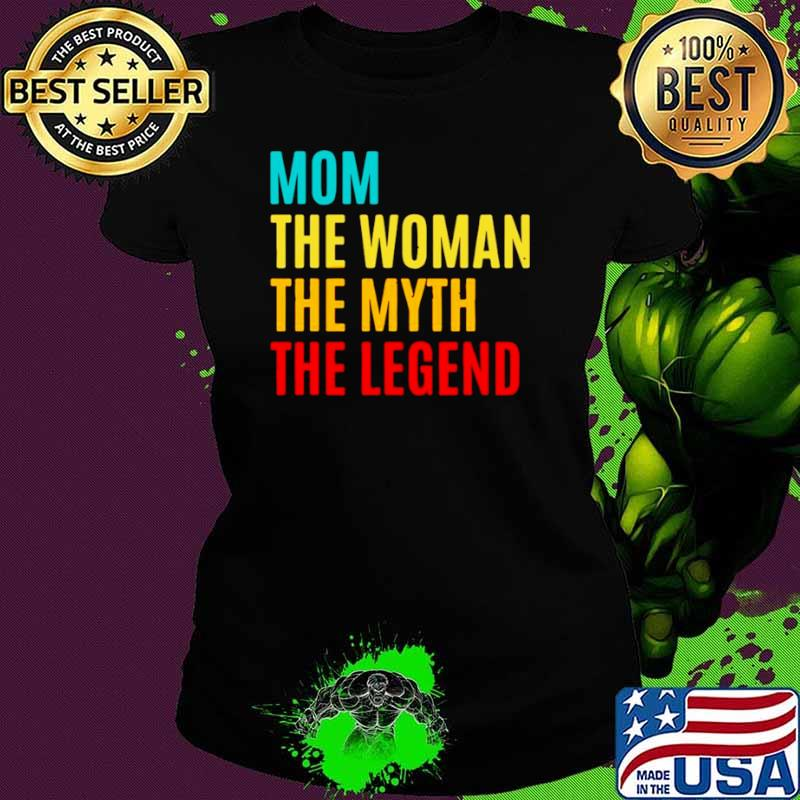 Mom The Woman The Myth The Legend Mothers Day Ladies tee