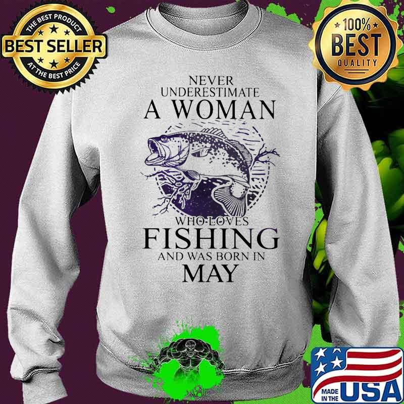 Never Underestimate A Woman Who Loves Fishing And Was Born In May Shirt Sweater