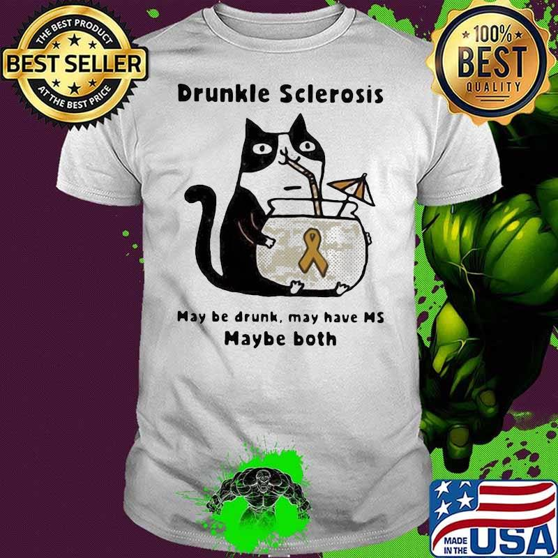 Nice Cat Drunkle Sclerosis May Be Drunk May Have Maybe Both Shirt
