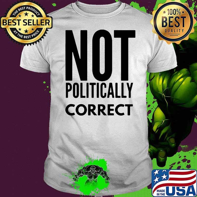 Relaxed Not Politically Correct 2222 Shirt