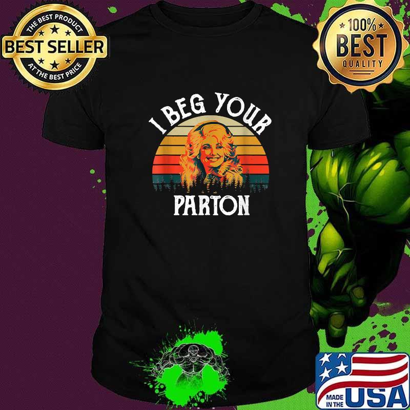 I Beg Your Parton Vintage Shirt
