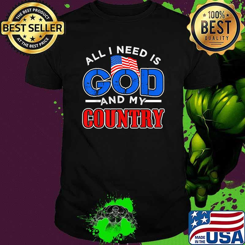 All I Need Is God And My Country Patriotic Christian American Flag Shirt