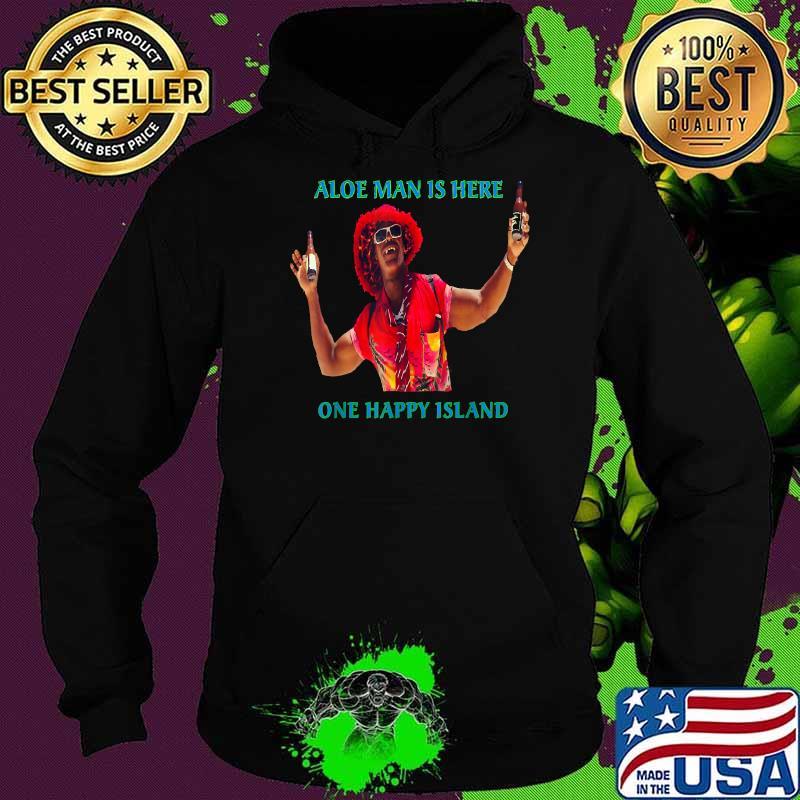 Aloe Man Is Here Aruba One Happy Island Shirt Hoodie