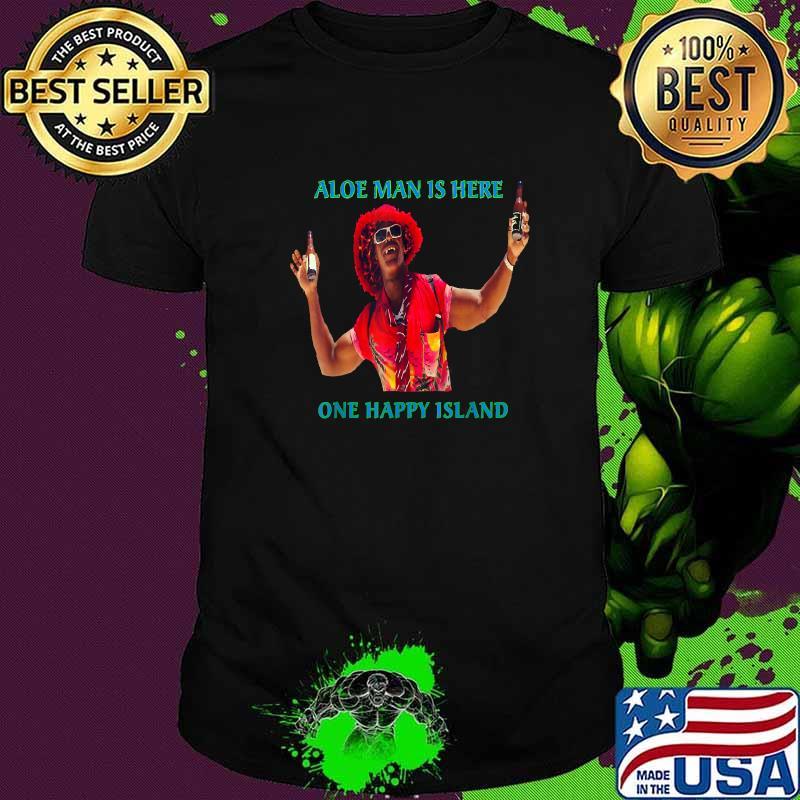 Aloe Man Is Here Aruba One Happy Island Shirt