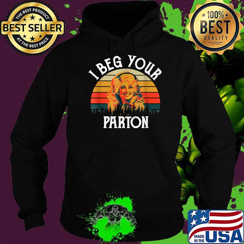 I Beg Your Parton Vintage Shirt Hoodie
