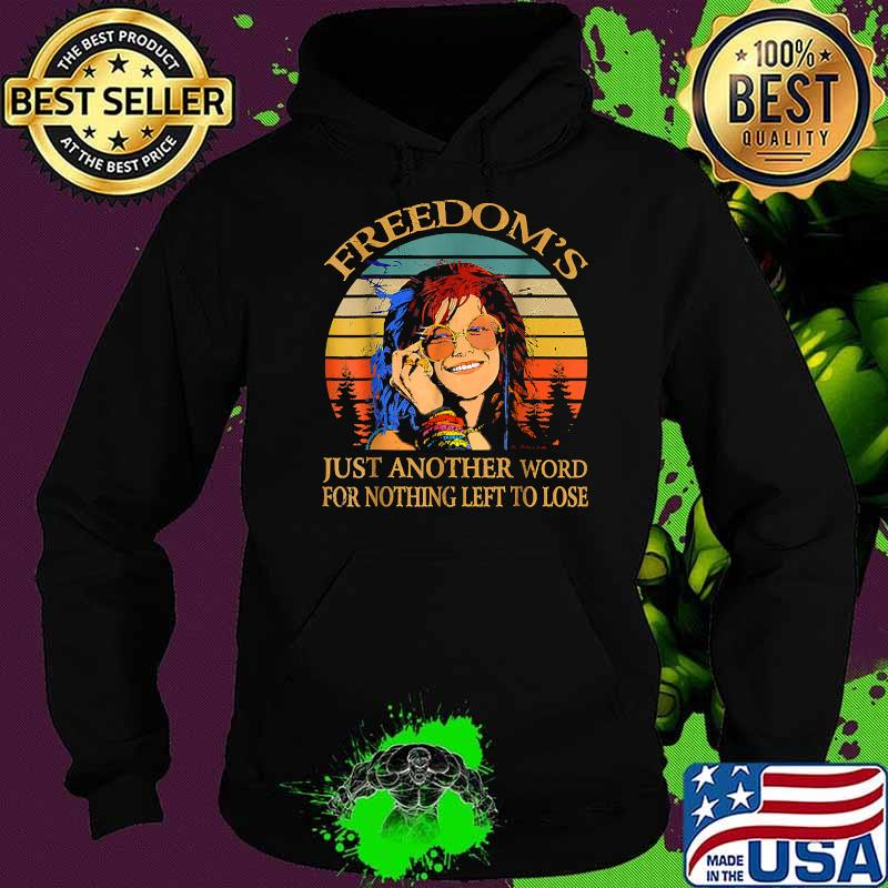Freedom's Just Another Word For Nothing Left To Lose Janis Arts Joplin Music Vintage Shirt Hoodie