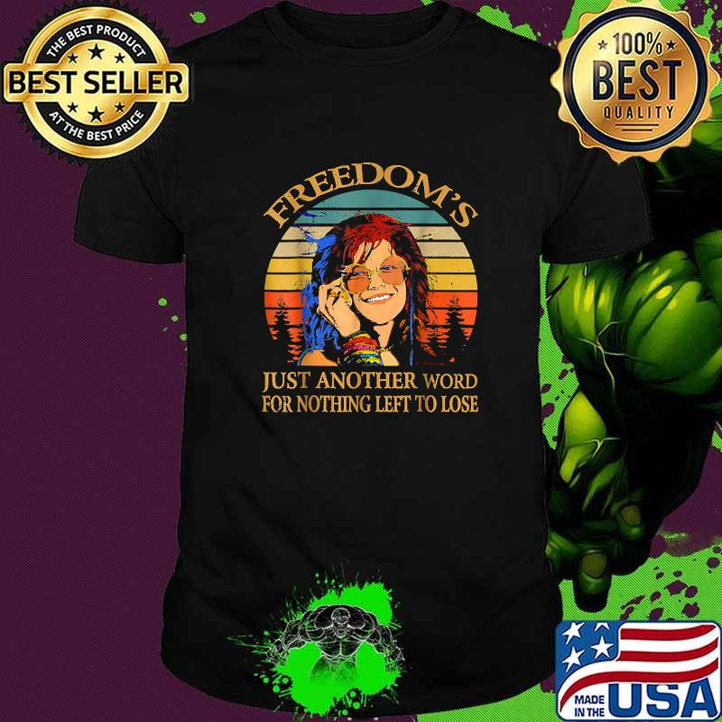 Freedom's Just Another Word For Nothing Left To Lose Janis Arts Joplin Music Vintage Shirt