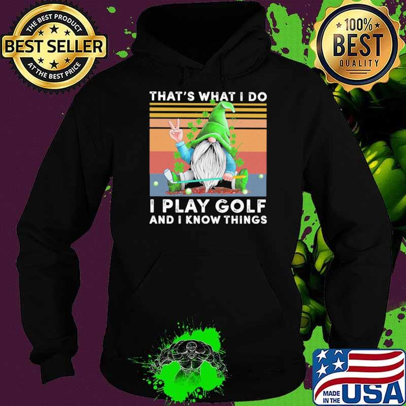 Gnomes St Patrick's Day That's what I do I play golf and I know things vintage Hoodie