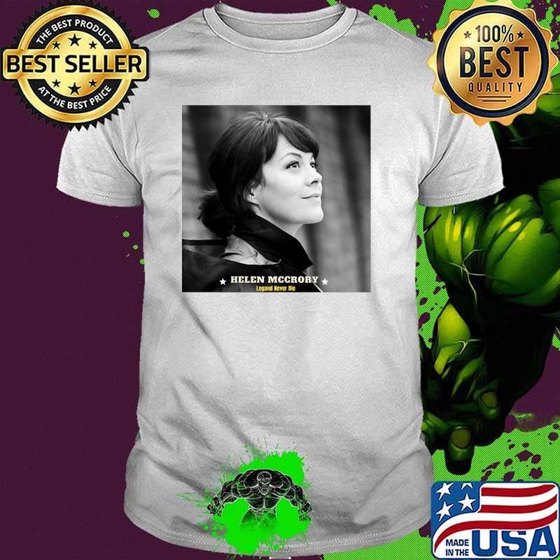 Helen Mccrory Rip Legend Never Die Shirt