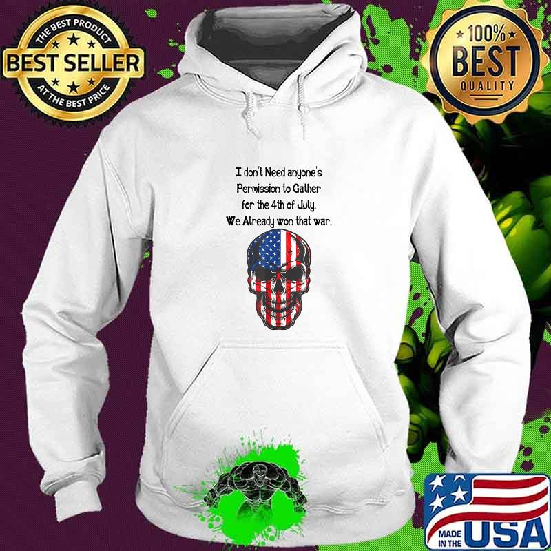I don't need anyone's Permission 4th of July American Skull Flag Shirt Hoodie