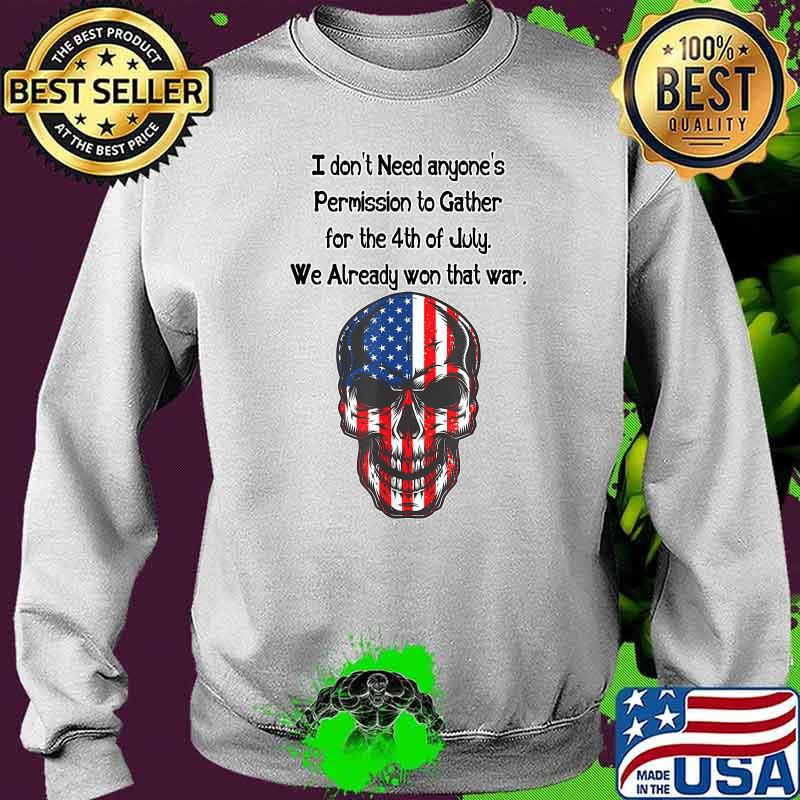 I don't need anyone's Permission 4th of July American Skull Flag Shirt Sweater