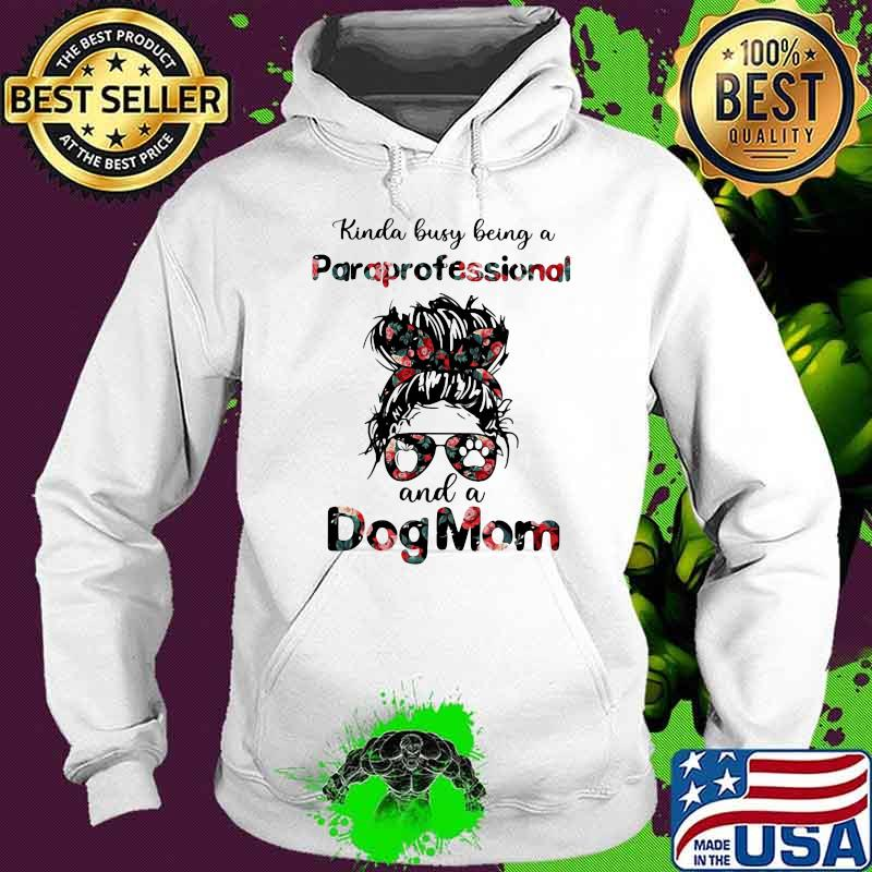 Kinda Busy Being A Paraprofessional And A Dog Mom Flower Shirt Hoodie