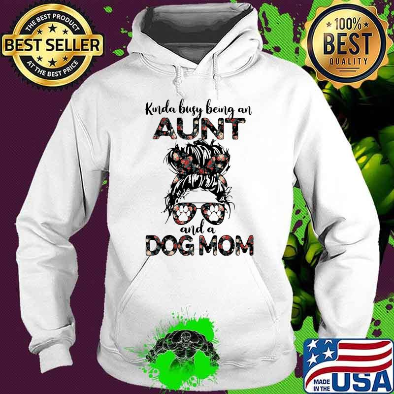 Kinda Busy Being An Aunt And A Dog Mom Flower Shirt Hoodie