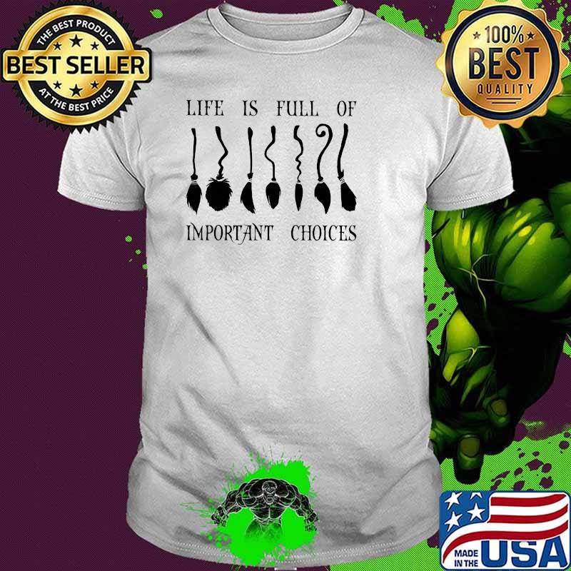 Life Is Full Of Important Choices Witch Shirt
