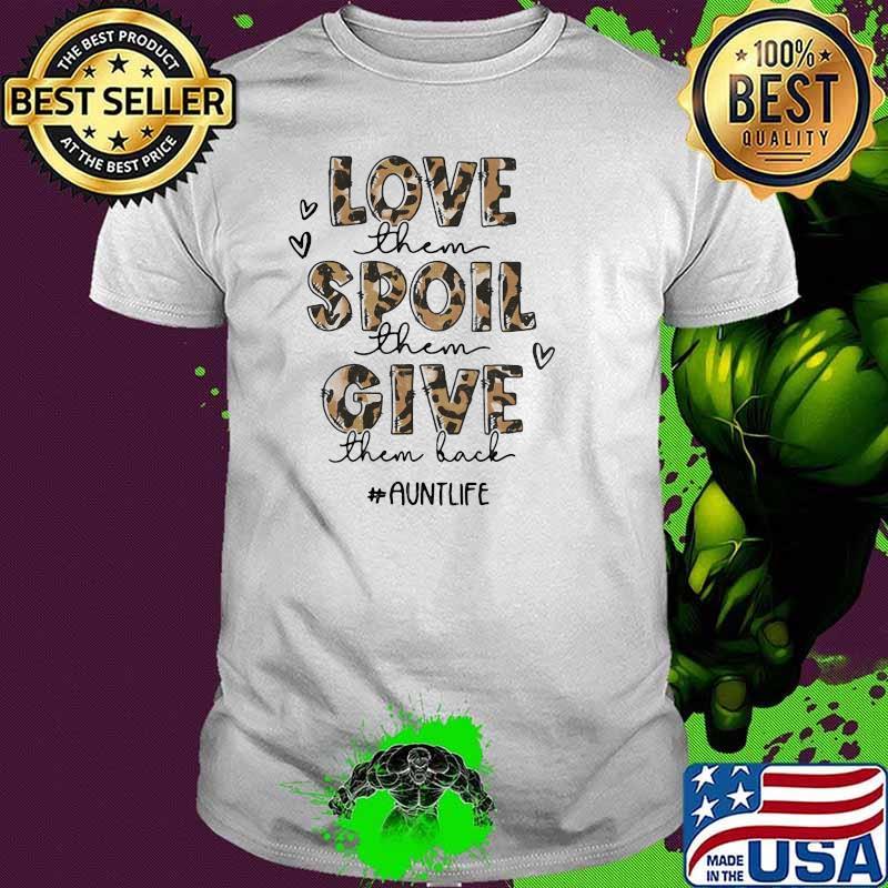 Love Them Spoil Them Give Them Back Auntlife Lepoard Shirt