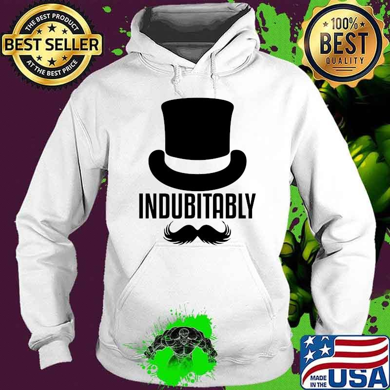 Official Indubitably Shirt Hoodie
