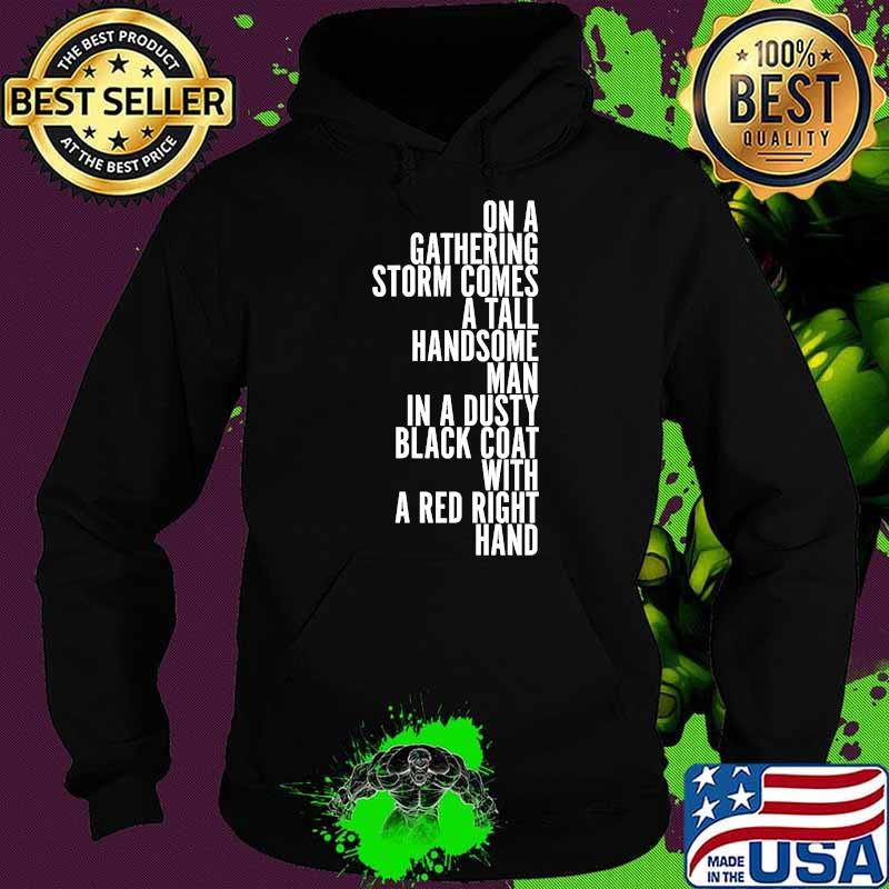 On A Gathering Storm Comes A Tall Handsome Man In A Dusty Black Coat With A Red Right Hand Quote Shirt Hoodie