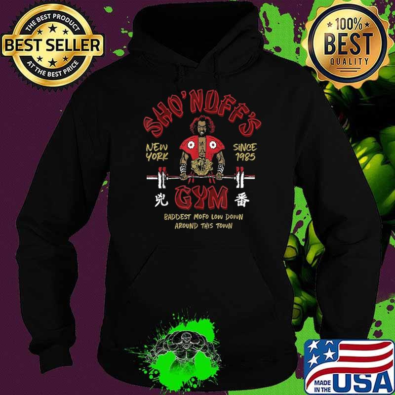 SHO NUFFS GYM New York Since 1985 Baddest Mofo Low Down Around This Town Shirt Shirt Hoodie