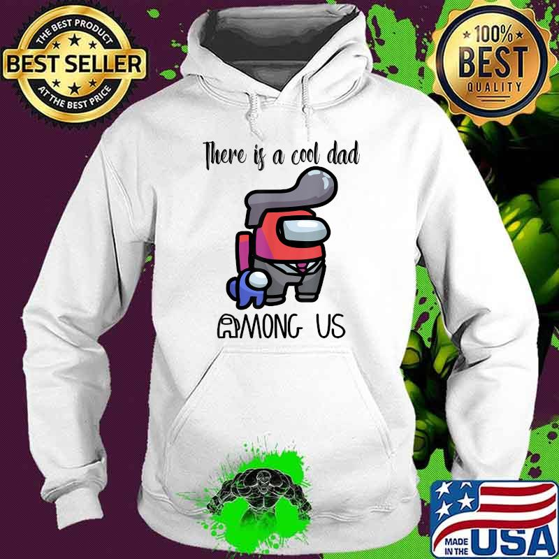 There Is A Cool Dad Among Us Father's Day Shirt Hoodie