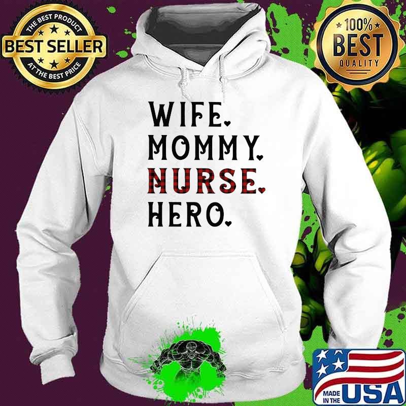 Wife Mommy Nurse Hero Shirt Hoodie
