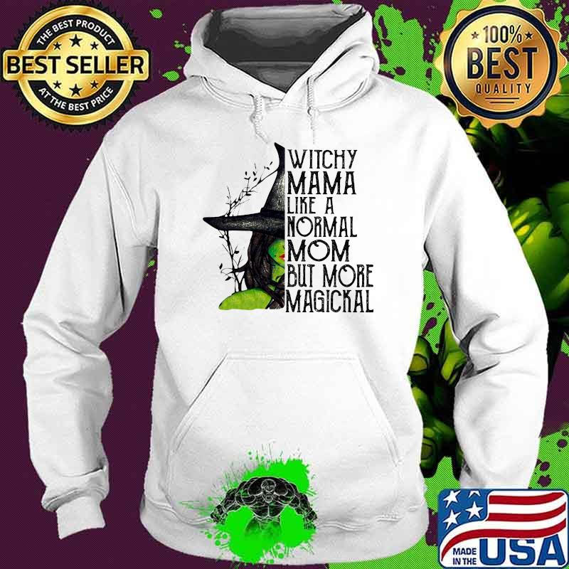 Witchy Mama Like A Normal Mom But More Magickal Shirt Hoodie