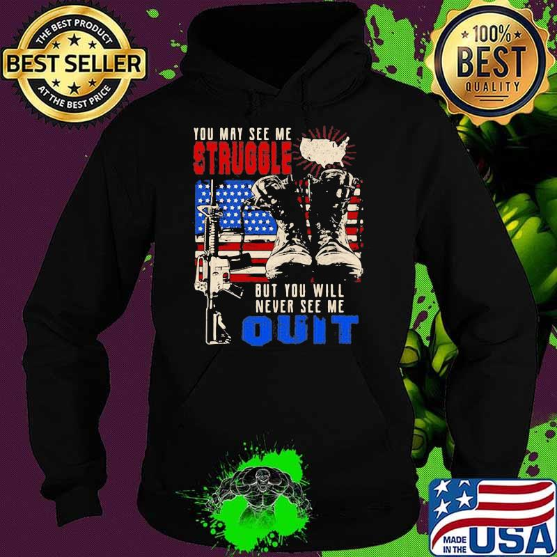 You May See Me Struggle But You Will Never See Me Quit Gun American Flag Shirt Hoodie