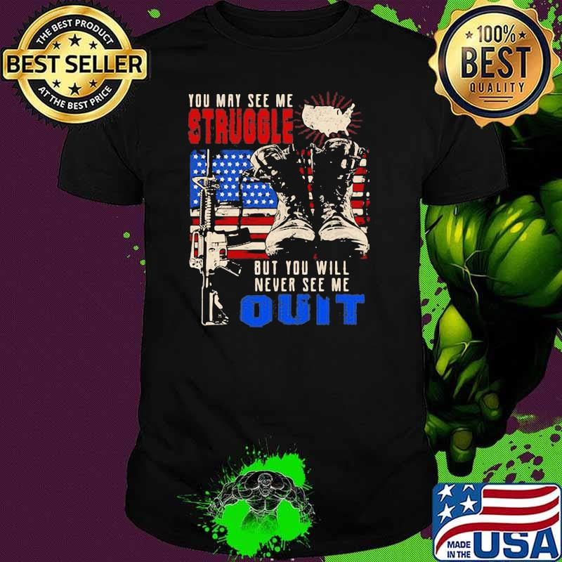 You May See Me Struggle But You Will Never See Me Quit Gun American Flag Shirt