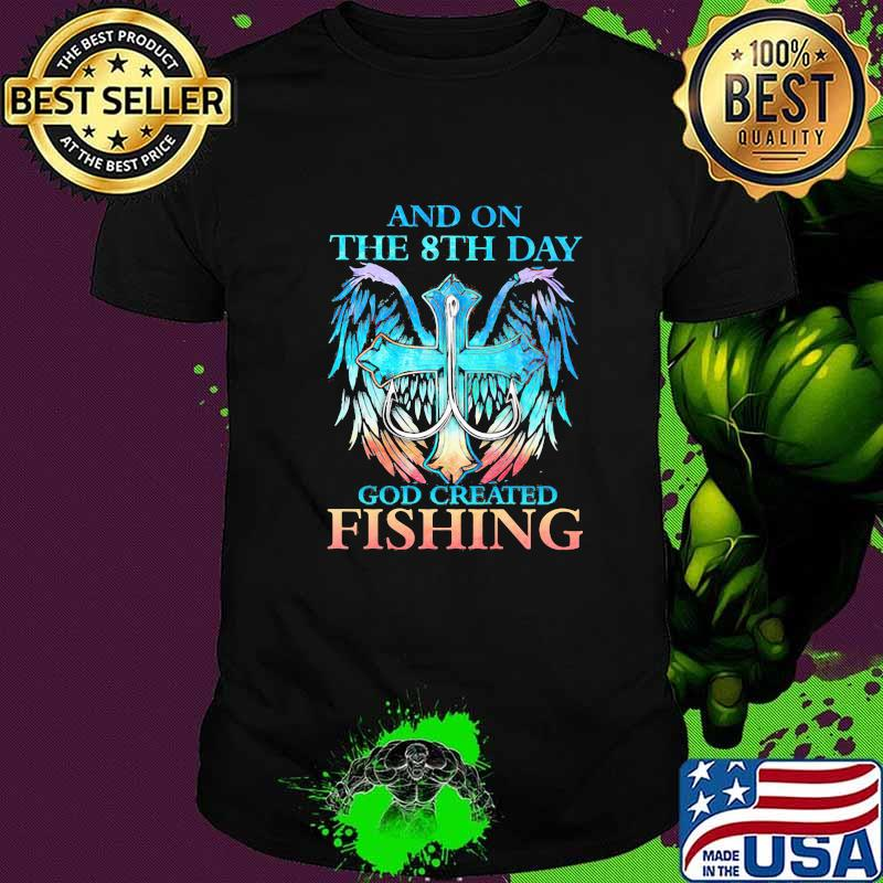 And On The 8th Day God Created Fishing Shirt