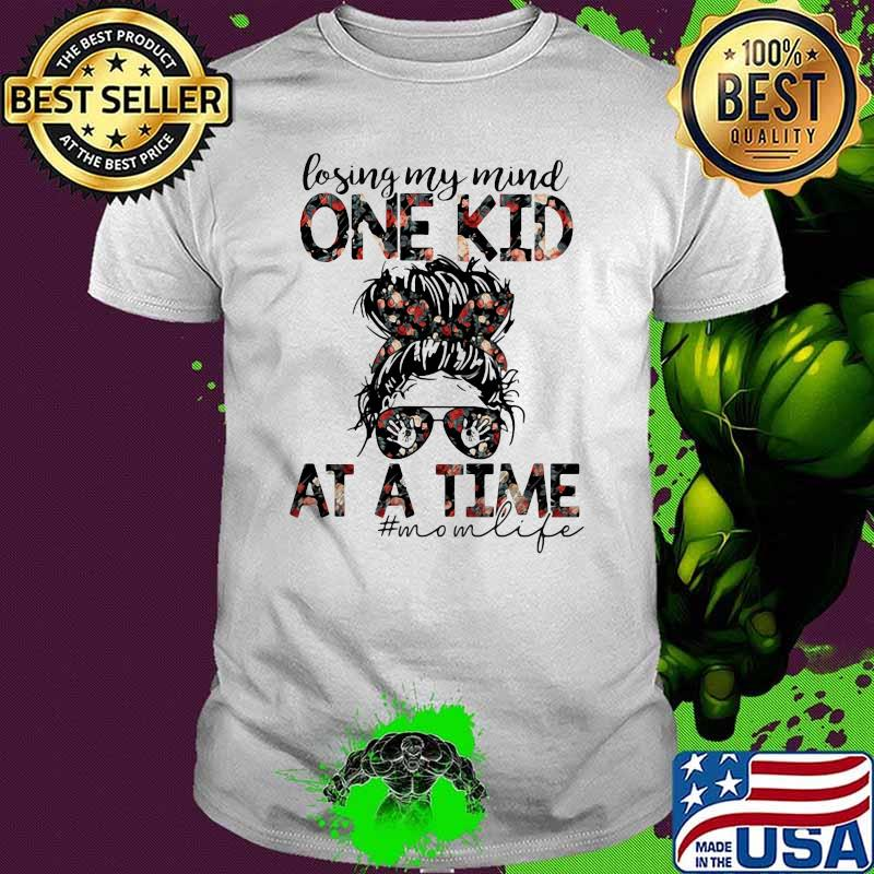 Losing My Mind One Kid At A Time Mom Life Flower Shirt