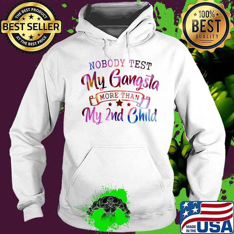Nobody Test My Gangsta More Than My 2nd Child Hologram Shirt Hoodie