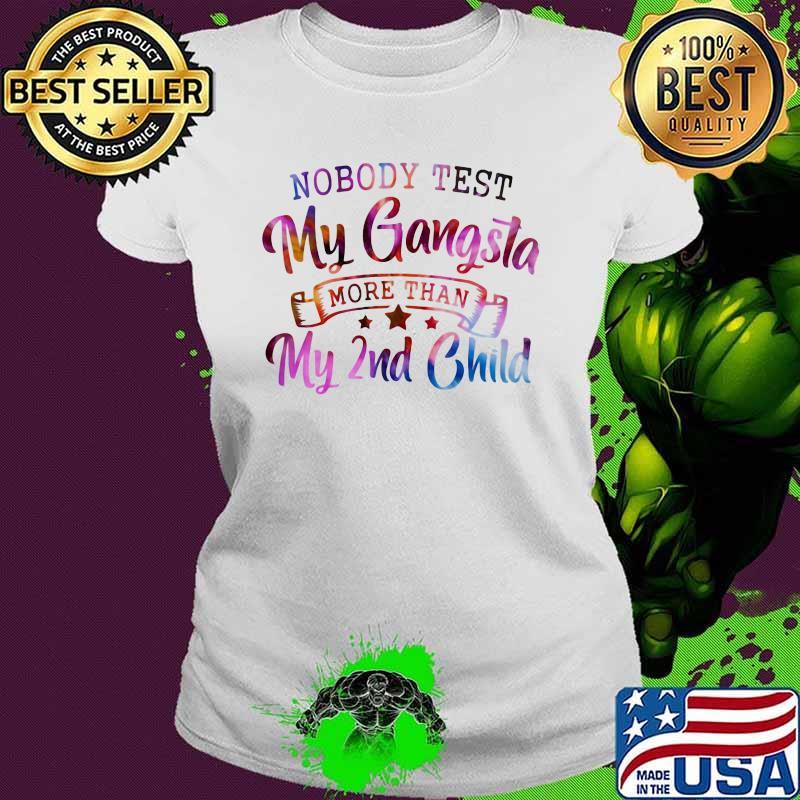 Nobody Test My Gangsta More Than My 2nd Child Hologram Shirt Ladies tee