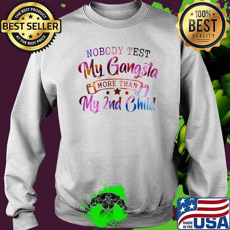 Nobody Test My Gangsta More Than My 2nd Child Hologram Shirt Sweater