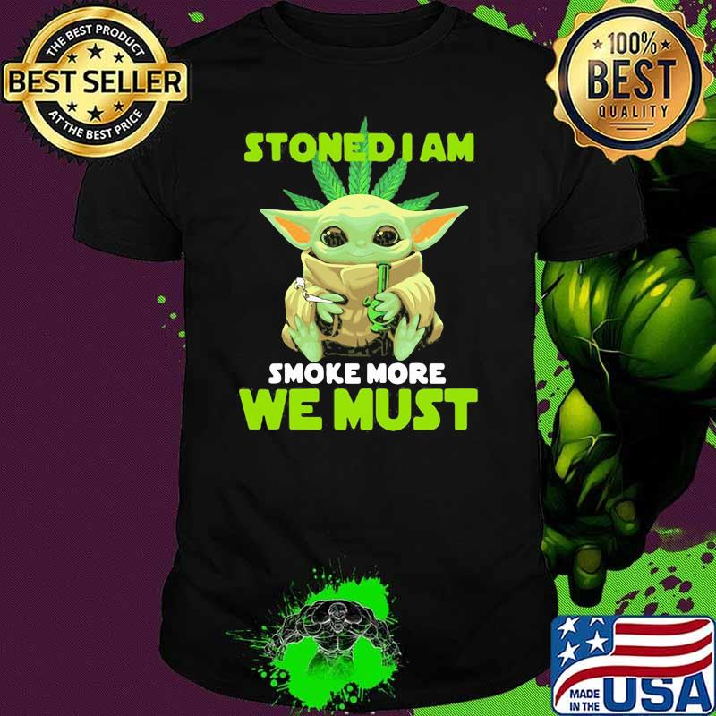 Stoned I Am Smoke More We Must Yoda Cannabis Shirt