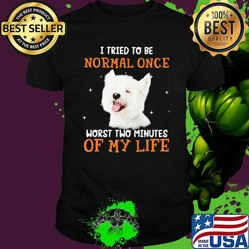 West Highland White Terrier Normal Once Worst Two Minutes Of My Life Dog Shirt
