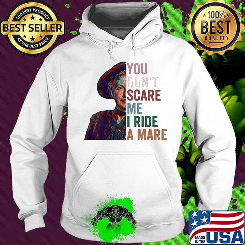 You Don't Scare Me I Ride A Mare Shirt Hoodie
