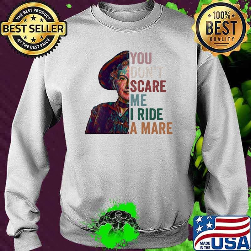 You Don't Scare Me I Ride A Mare Shirt Sweater