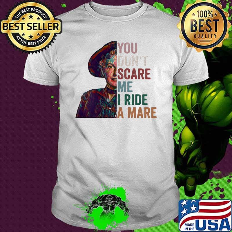 You Don't Scare Me I Ride A Mare Shirt